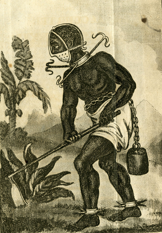"""""""A slave at work with a head frame and mouth piece to prevent his eating, collar, spurs, &c with a 56 pound weight fastened to his body to prevent his absconding."""""""